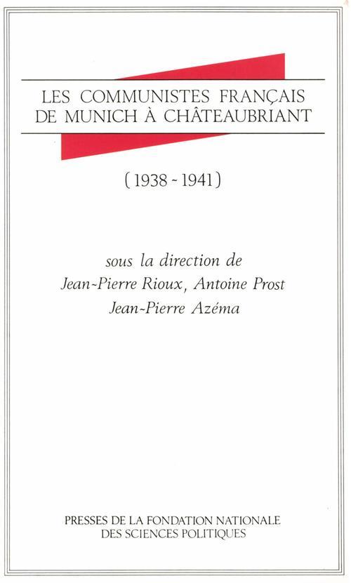 Les communistes français de Munich à Châteaubriant, 1937-1941