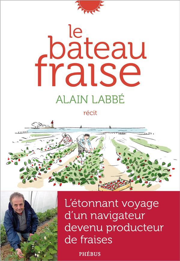 LABBE ALAIN - LE BATEAU FRAISE