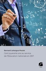 Vente EBooks : Cent quarante ans au service de l'Éducation nationale en ZEP  - Bernard Lahorgue-Poulot