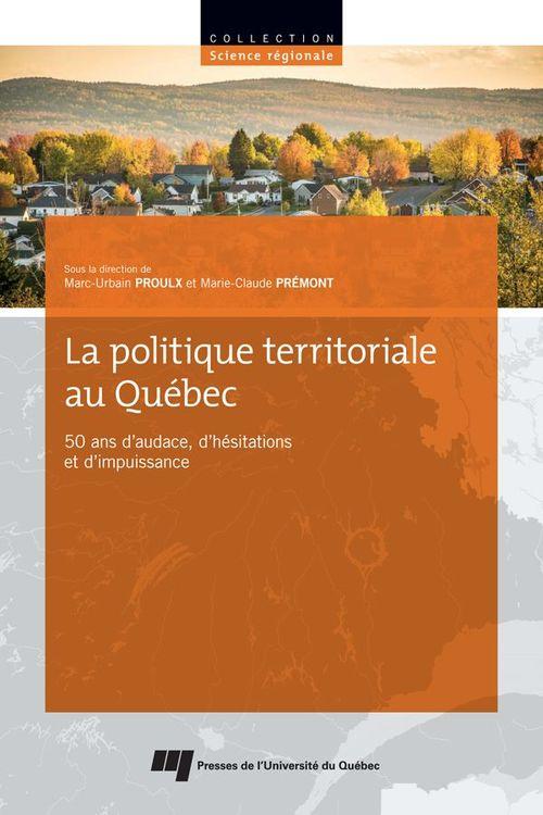 La politique territoriale au Québec ; 50 ans d'audace, d'hésitations et d'impuissance