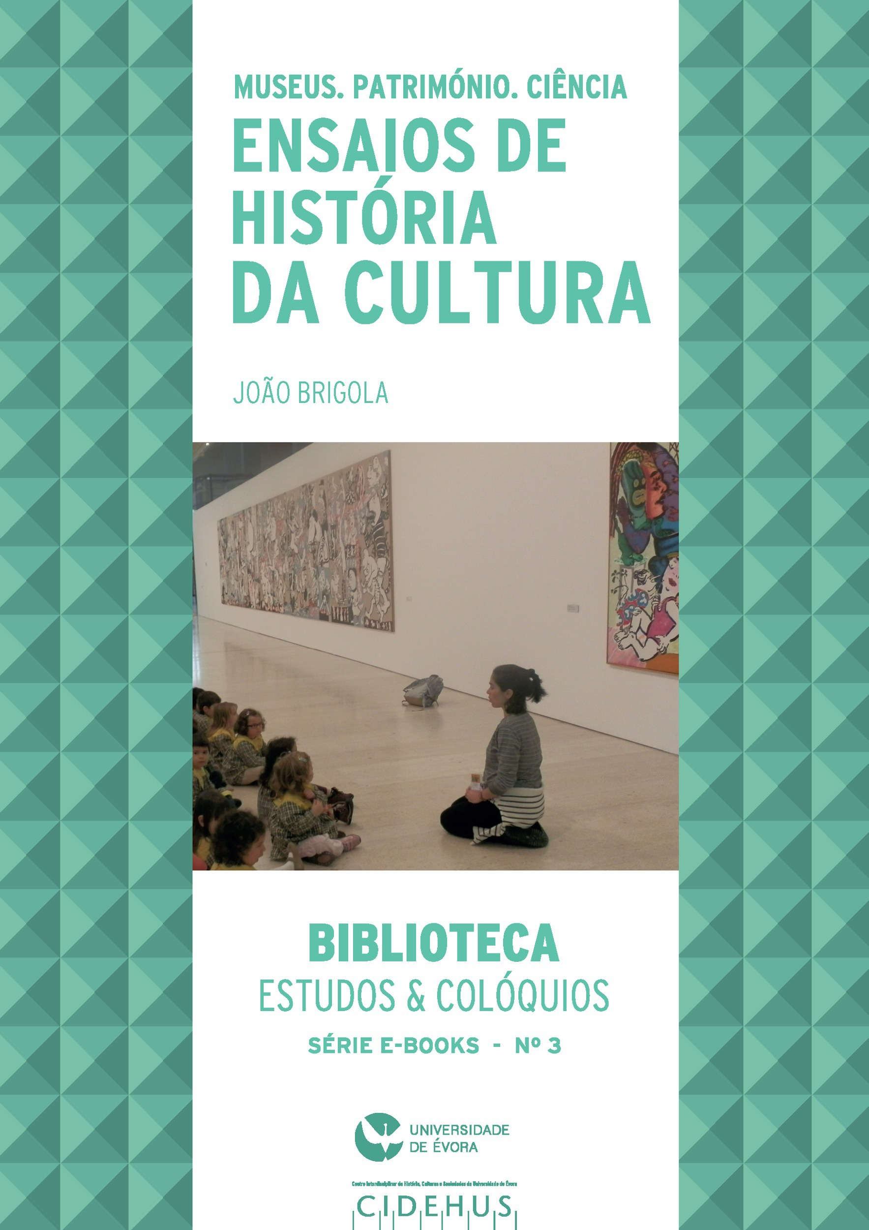 Museus, Património e Ciência. Ensaios de História da Cultura