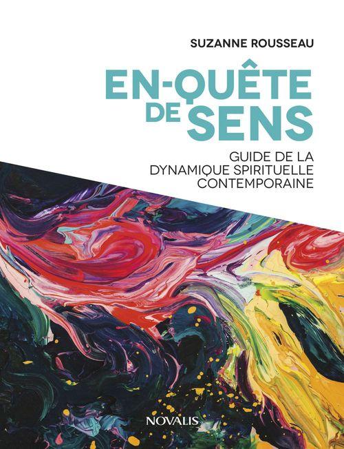En-quête de sens ; guide de la dynamique spirituelle contemporaine