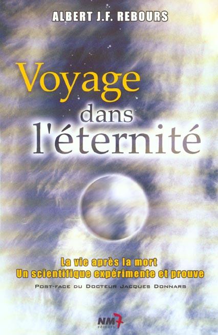 Voyage dans l'eternite ; la vie apres la mort