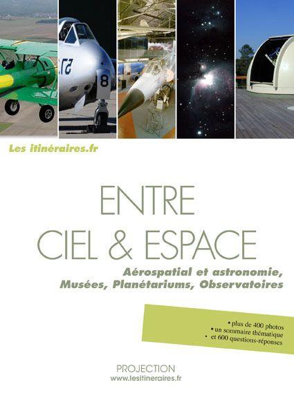Entre ciel & espace ; aérospatial et astronomie, musées, planétariums, observatoires