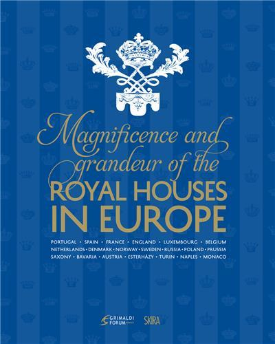 MAGNIFICENCE AND GRANDEUR OF THE ROYAL HOUSES IN EUROPE ANGLAIS