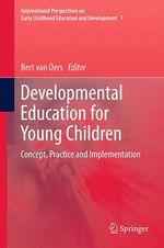 Developmental Education for Young Children  - Bert Van Oers