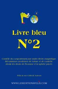 Livre bleu t.2 ; contrôle du comportement par ondes électromagnétique ; mécanismes modernes de torture et de contrôle ; abolir les droits de l'homme et la sphère privée