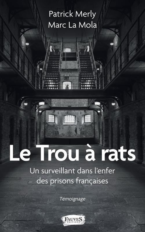 le trou a rats - un surveillant dans l'enfer des prisons francaises - temoignage