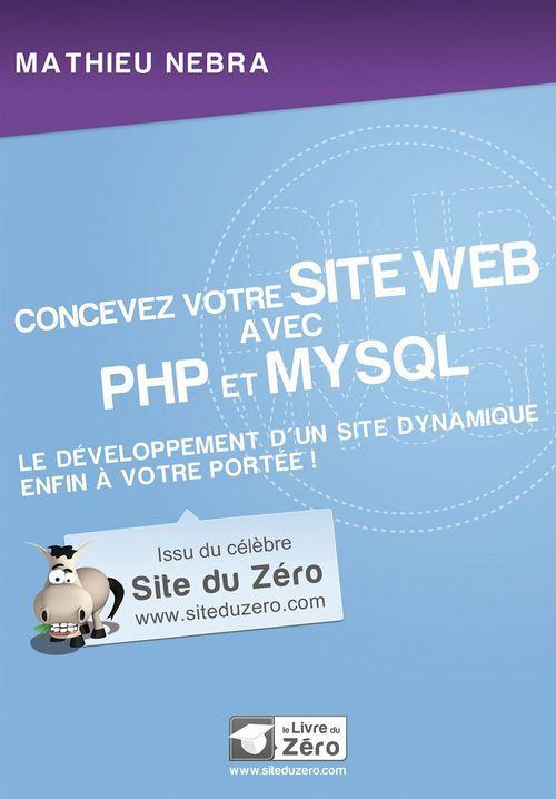 Concevez votre site web avec PHP et MySQL ; le développement d'un site dynamique enfin à votre portée !
