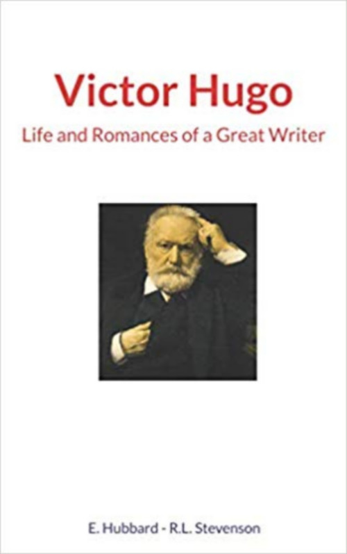 Victor Hugo : Life and Romances of a Great Writer