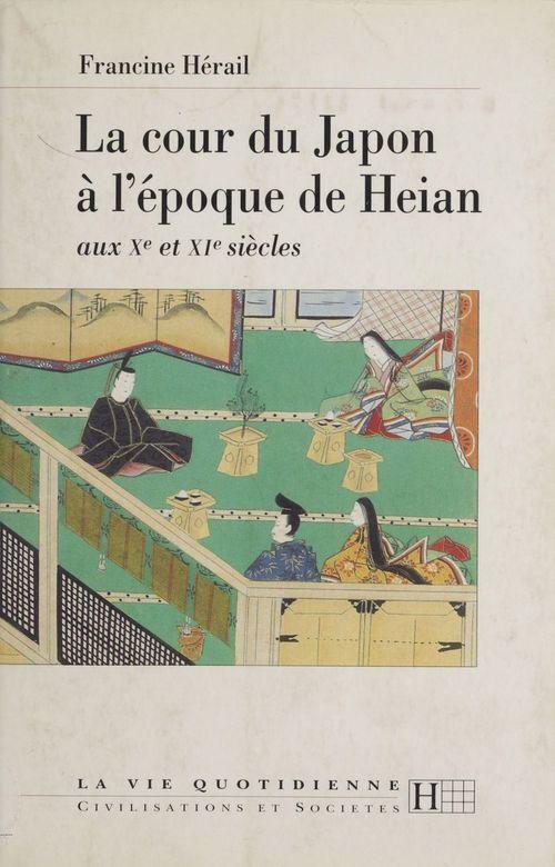 La cour du japon a l'epoque heian, x et xi xiecles