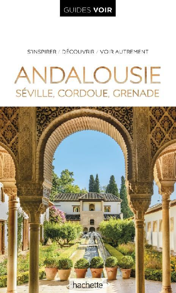 Guides voir ; Andalousie : Séville, Cordoue, Grenade