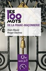 Vente Livre Numérique : Les 100 mots de la franc-maçonnerie  - Alain Bauer - Roger Dachez