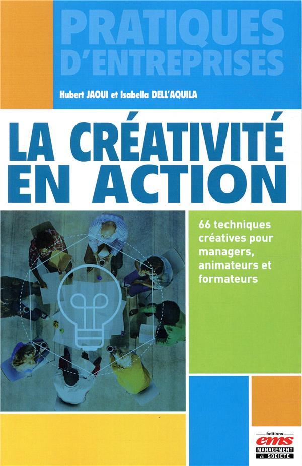 La Creativite En Action : 66 Techniques Creatives Pour Managers, Animateurs Et Formateurs