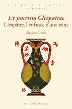 Vente EBooks : De pueritia Cleopatrae. Cléopâtre, l´enfance d´une reine  - Marjorie Cohen