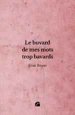 Vente Livre Numérique : Le buvard de mes mots trop bavards  - Elise Boyer