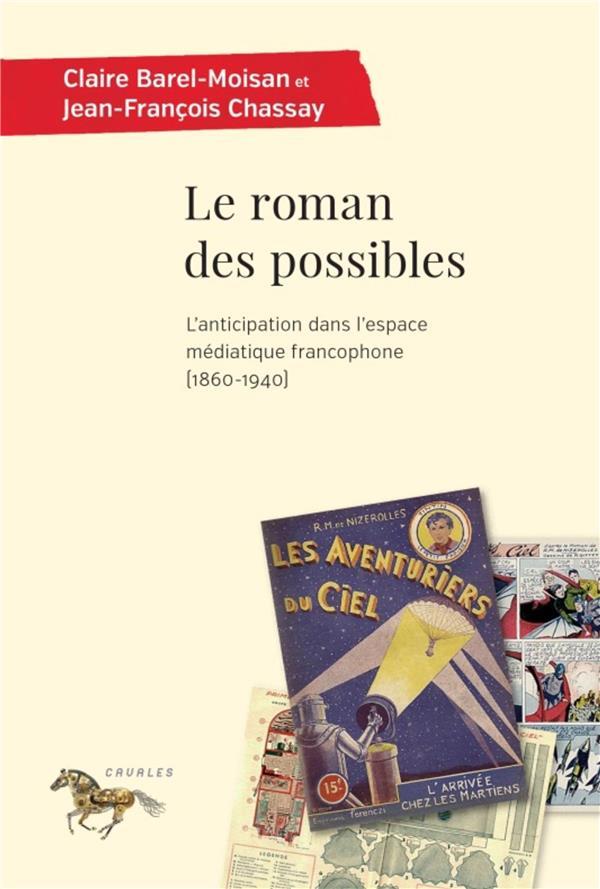 Le roman des possibles ; l'anticipation dans l'espace médiatique francophone (1860-1940)