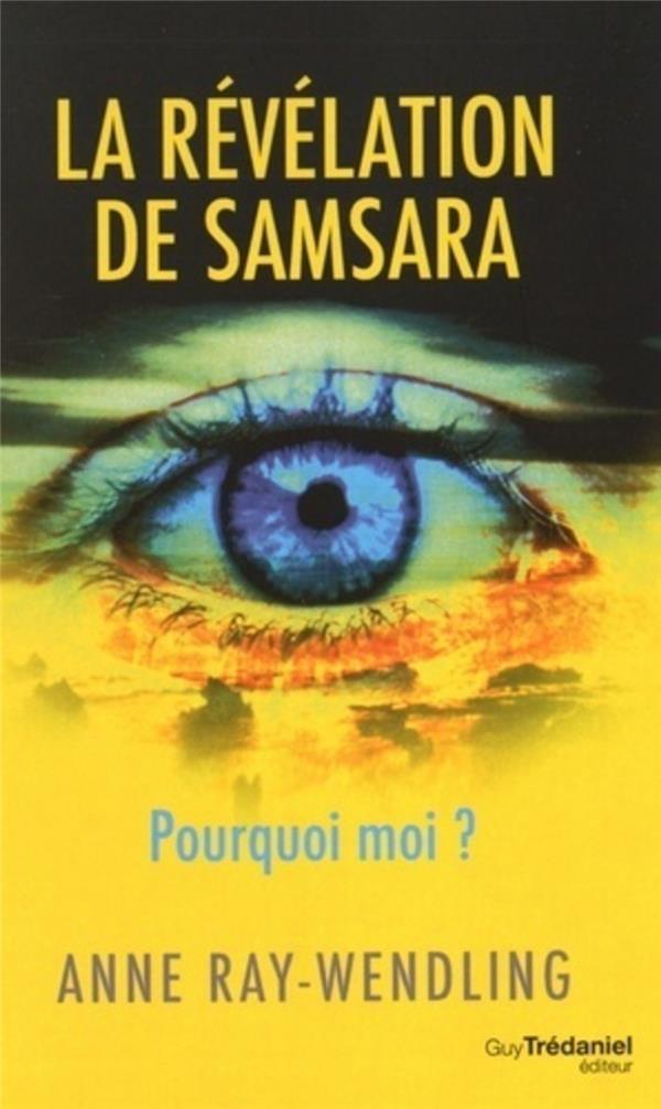 La Revelation De Samsara ; Pourquoi Moi ?