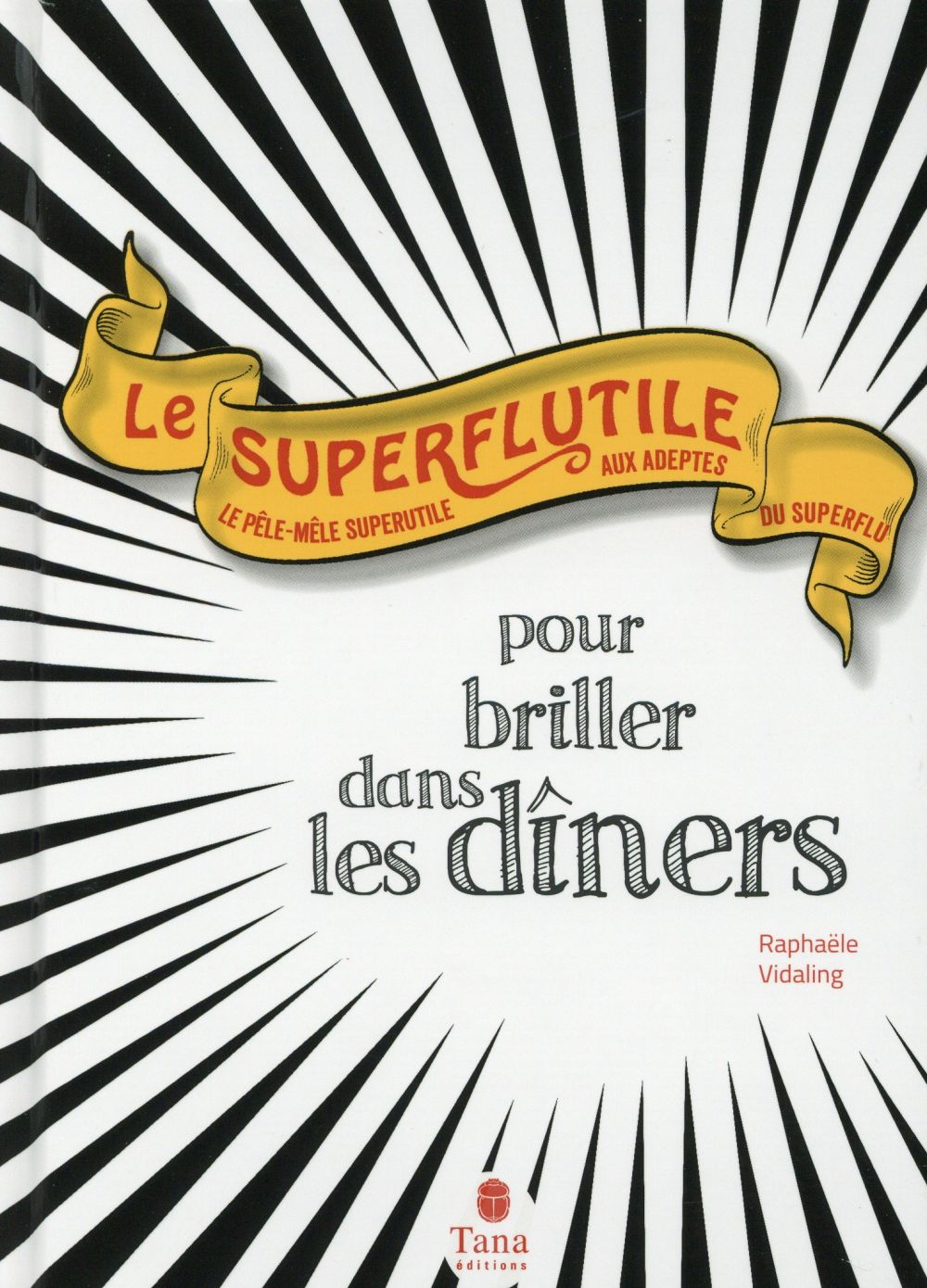 Le superflutile ; pour briller dans les dîners