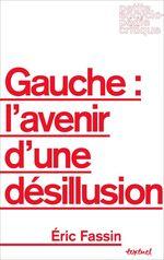 Vente Livre Numérique : Gauche : l'avenir d'une désillusion  - Éric FASSIN