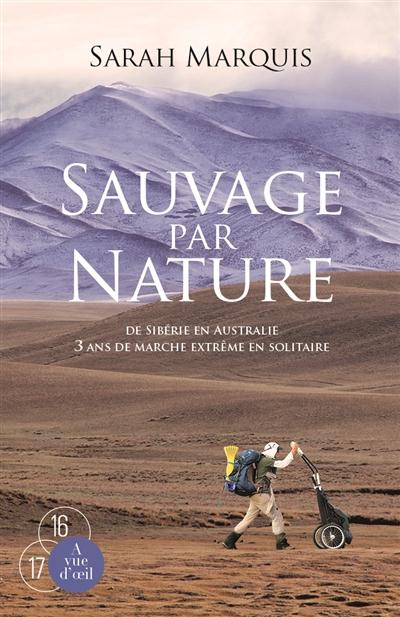 Sauvage par nature ; de Sibérie en Australie ; 3 ans de marche extrême en solitaire