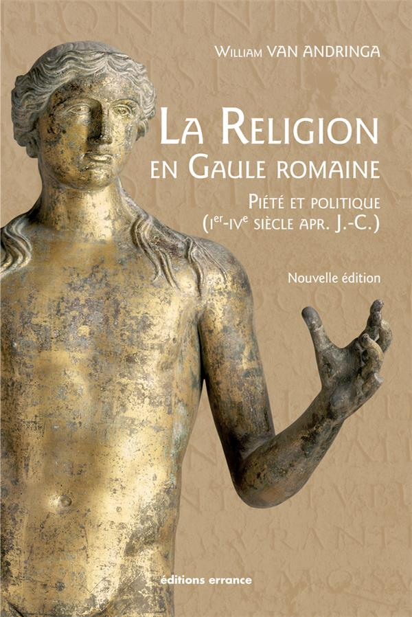 La religion en Gaule romaine ; piété et politique (Ier-IVe siècle après J.-C.)