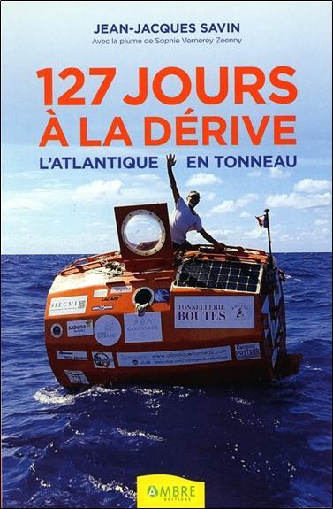 127 jours à la dérive : l'Atlantique en tonneau ; à la rencontre de son rêve