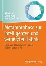 Metamorphose zur intelligenten und vernetzten Fabrik  - Andre Ullrich - Nils Weinert - Martin Plank