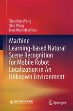 Machine Learning-based Natural Scene Recognition for Mobile Robot Localization in An Unknown Environment  - Don Mitchell Wilkes - Xiaochun Wang - Xiali Wang
