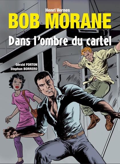 Bob Morane ; dans l'ombre du cartel