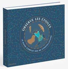 Observe les étoiles ; le guide complet des 88 constellations