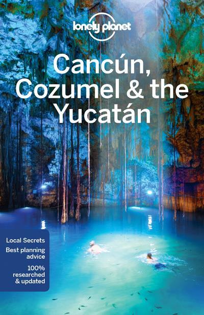 Cancun, Cozumel & the Yucatan (7e édition)