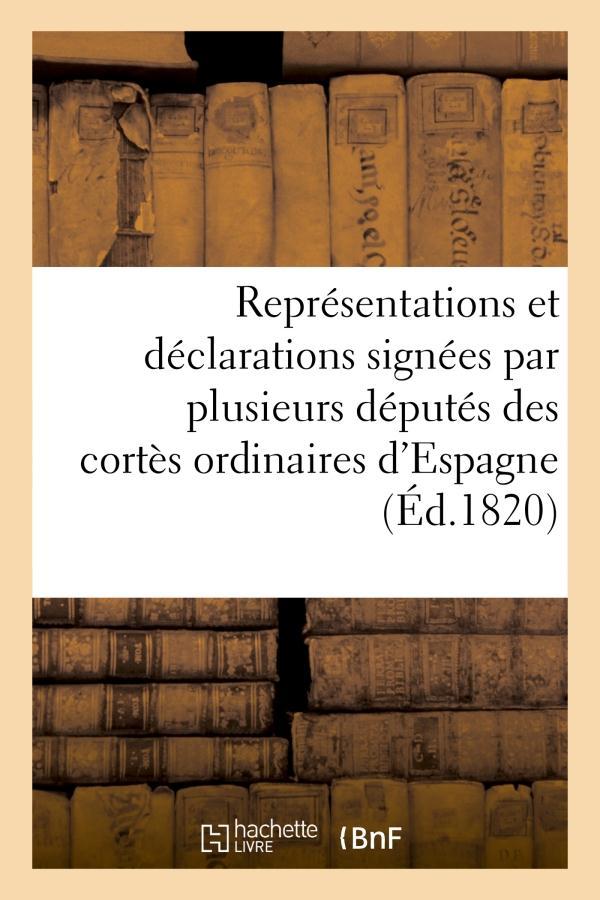 Representations et declarations signees par plusieurs deputes des cortes ordinaires d'espagne
