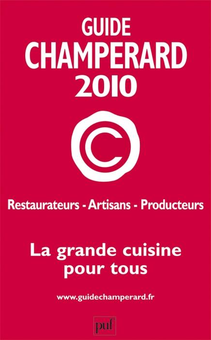 Guide Champerard (édition 2010); restaurateurs, artisans, producteur ; la grande cuisine pour tous