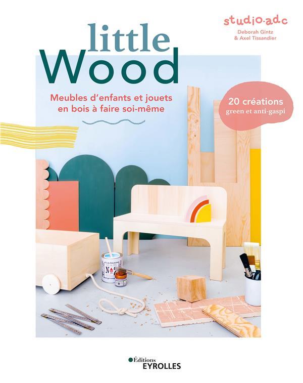 Little wood ; meubles d'enfants et jouets en bois à faire soi-même