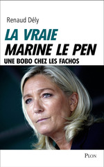 Vente Livre Numérique : La vraie Marine Le Pen  - Renaud Dély