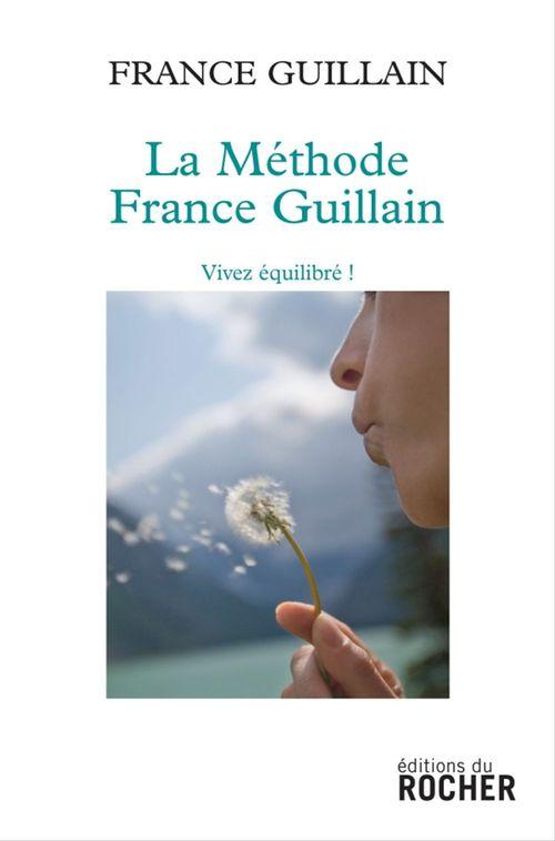 La méthode France Guillain ; vivez équilibré !