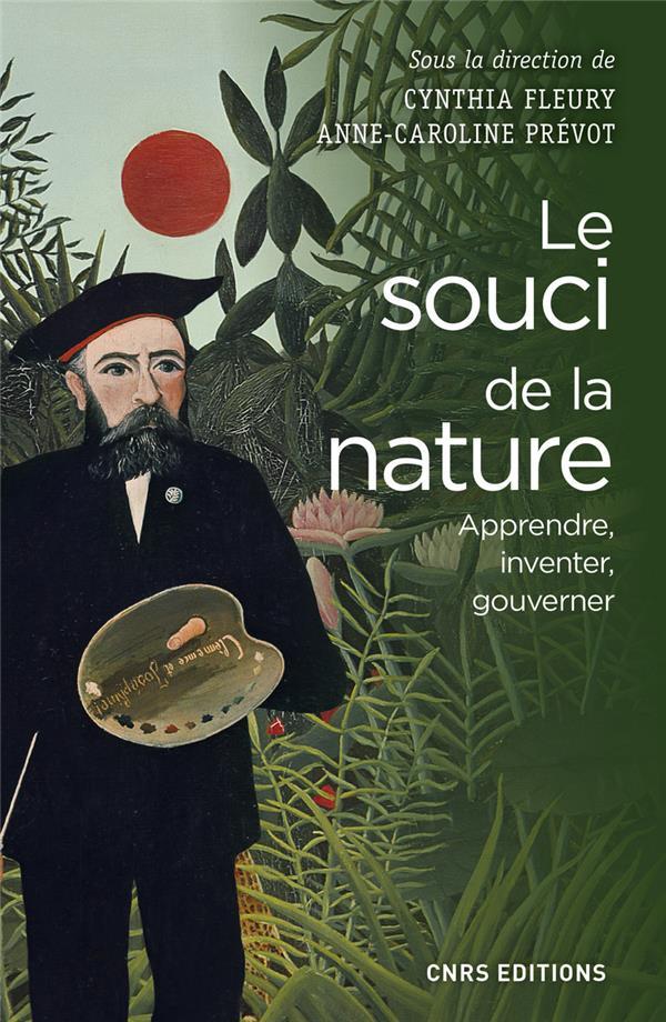 Le souci de la nature ; apprendre, inventer, gouverner
