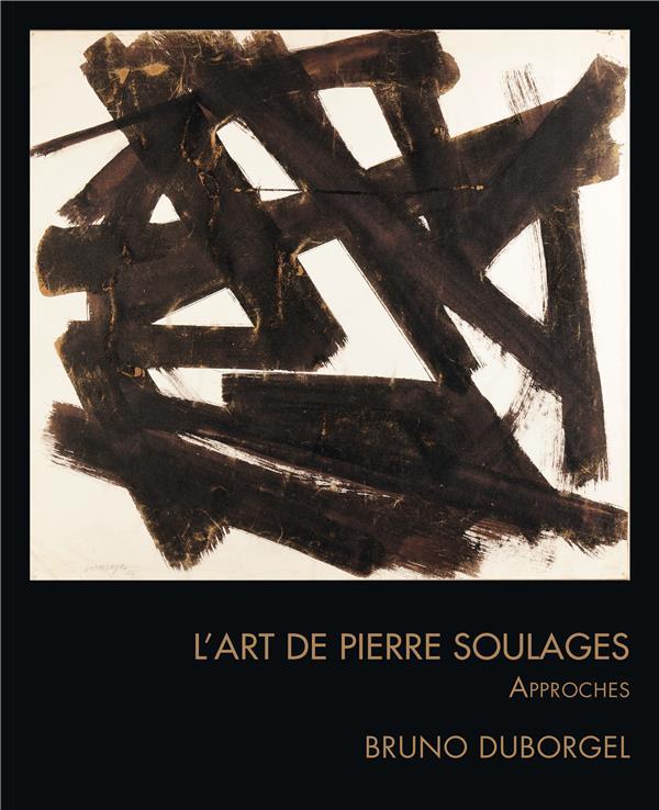 l'art de Pierre Soulages ; approches