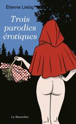 Vente Livre Numérique : Trois parodies érotiques  - Etienne Liebig