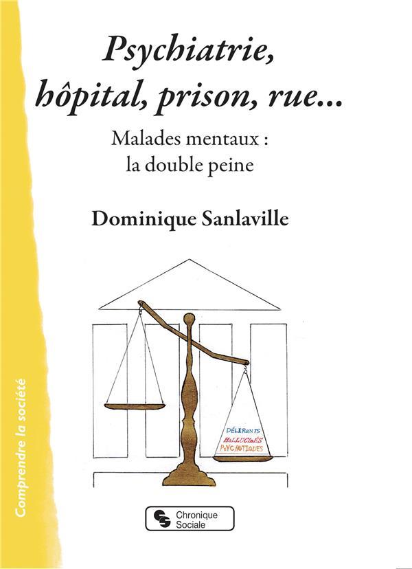 psychiatrie : hôpital, prison, rue... ; malades mentaux : la double peine