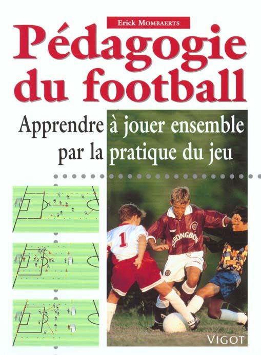 Pedagogie Du Football ; Apprendre A Jouer Ensemble Par La Pratique Du Jeu