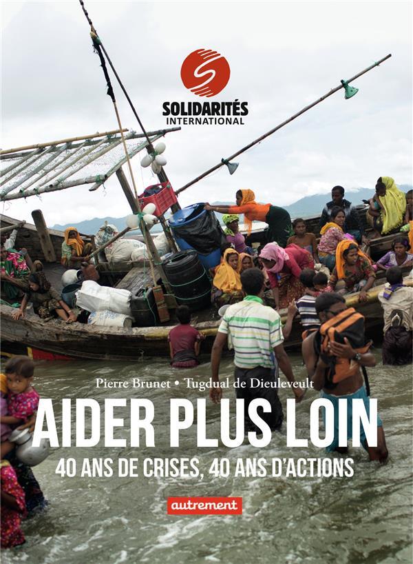 Aider plus loin ; 40 ans de crises, 40 ans d'actions