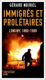 Couverture de Immigrés et prolétaires ; longwy, 1880-1980