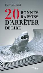 Vente EBooks : 20 bonnes raisons d'arrêter de lire  - Pierre MENARD