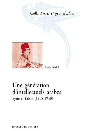 une génération d'intellectuels arabes ; Syrie et Liban (1908-1940)