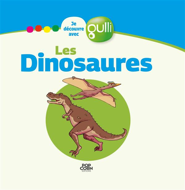 JE DECOUVRE AVEC GULLI T.1 ; les dinosaures