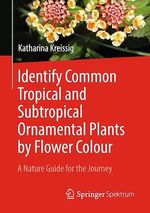 Identify Common Tropical and Subtropical Ornamental Plants by Flower Colour  - Katharina Kreissig