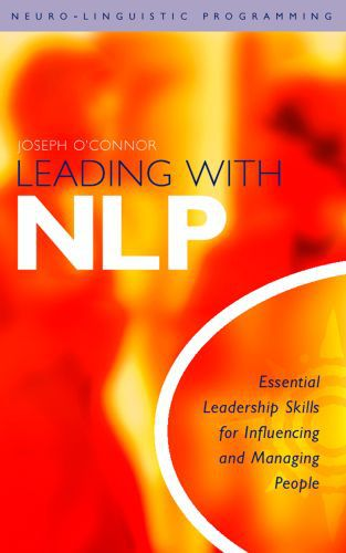 Leading With NLP: Essential Leadership Skills for Influencing and Mana