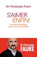 S'aimer enfin !  - Christophe Faure - Dr Christophe Fauré